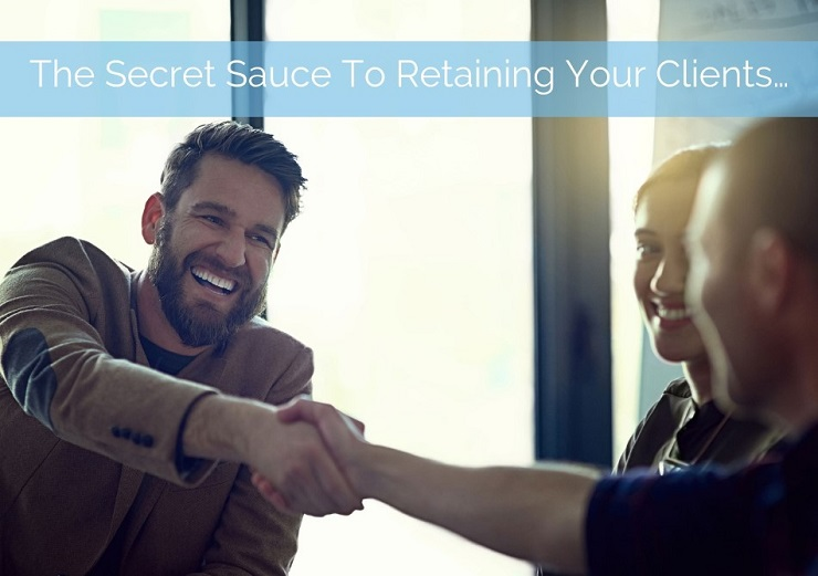 The Secret Sauce To Retaining Your Clients